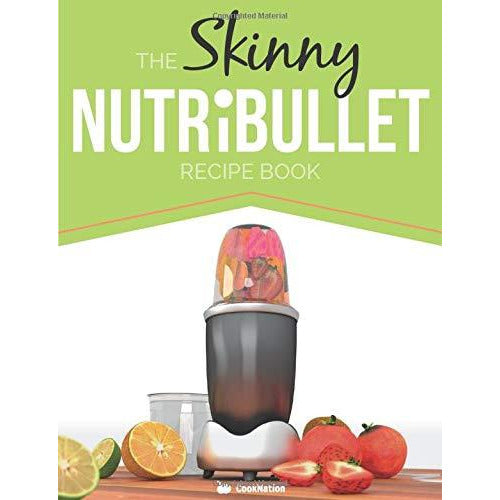 The Skinny NUTRiBULLET Recipe Book: 80+ Delicious & Nutritious Healthy Smoothie Recipes. Burn Fat, Lose Weight and Feel Great! Paperback - The Book Bundle