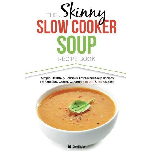 The Skinny Slow Cooker Soup Recipe Book: Simple, Healthy & Delicious Low Calorie Soup Recipes For Your Slow Cooker - The Book Bundle