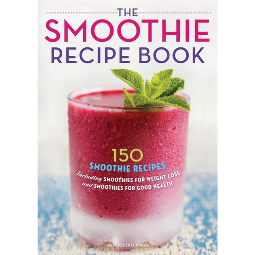The Smoothie Recipe Book: 150 Smoothie Recipes Including Smoothies for Weight Loss and Smoothies for Good Health Paperback - The Book Bundle