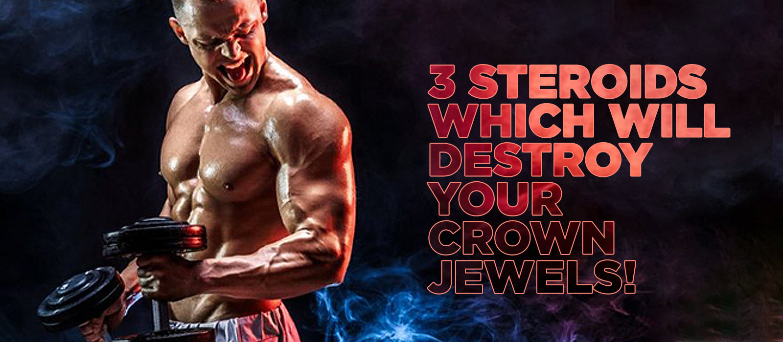 3 Steroids Which Will Destroy Your Crown Jewels!