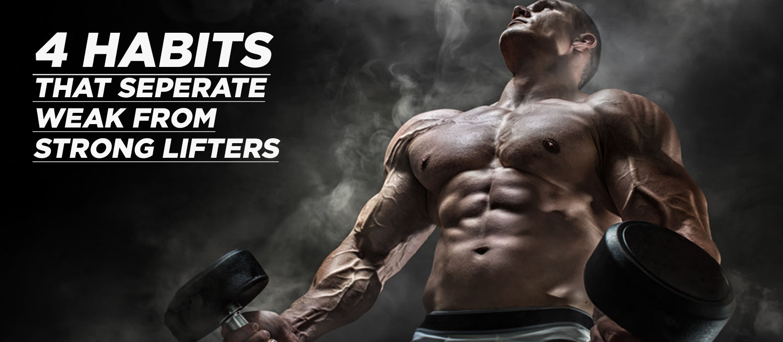 4 Habits That Separate Weak From Strong Lifters