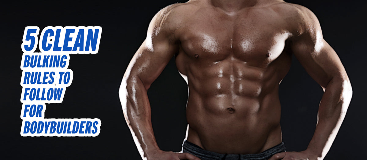 5 Clean Bulking Rules To Follow For Bodybuilders