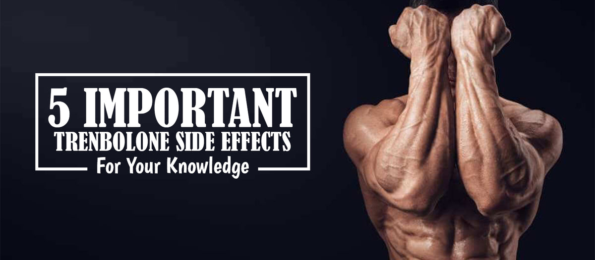 5 Important Trenbolone Side Effects For Your Knowledge