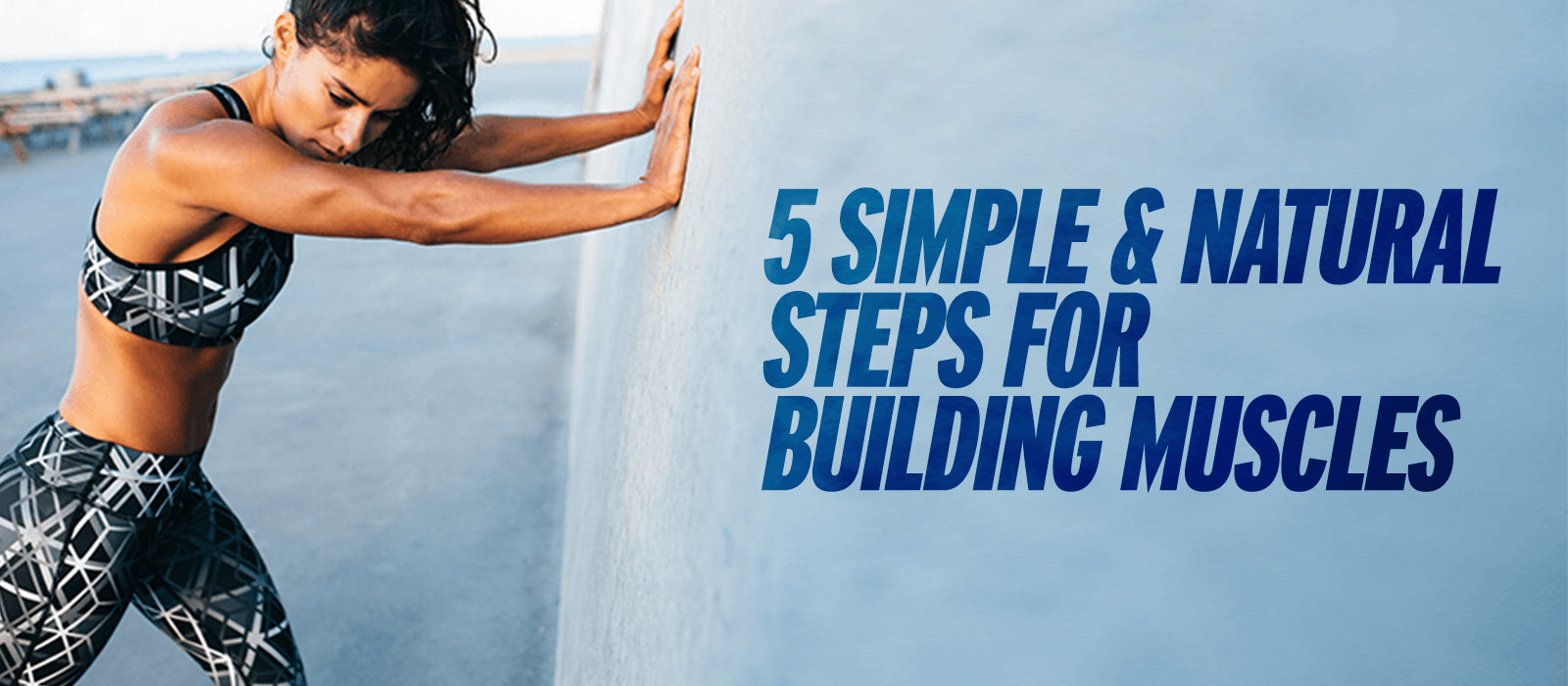 5 Simple & Natural Steps For Building Muscles