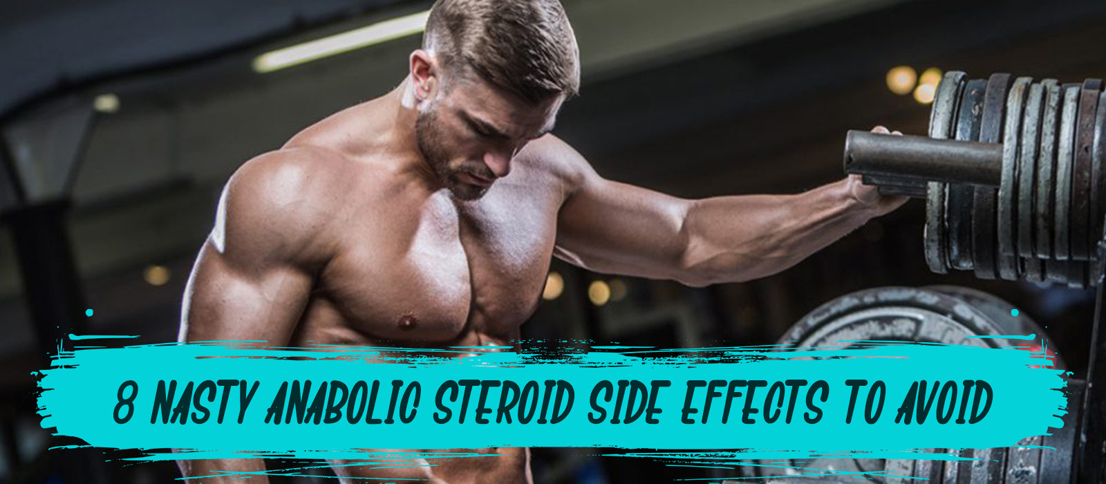 8 Nasty Anabolic Steroid Side Effects To Avoid