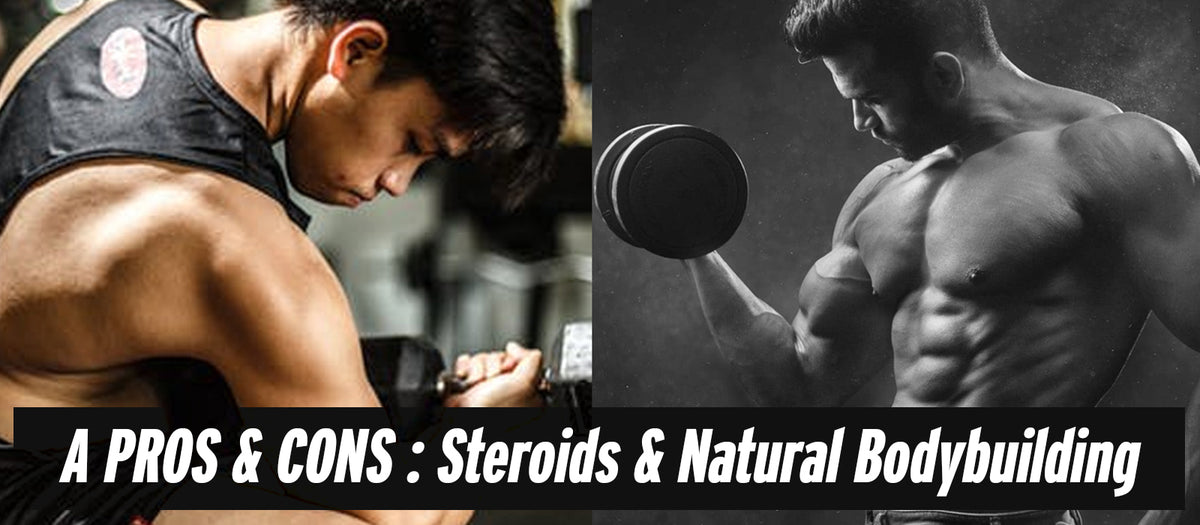 A Pros & Cons: Steroids & Natural Bodybuilding