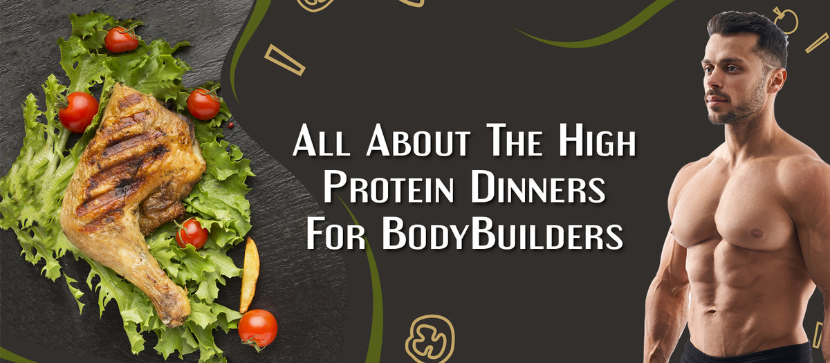 All About The High Protein Dinners For BodyBuilders