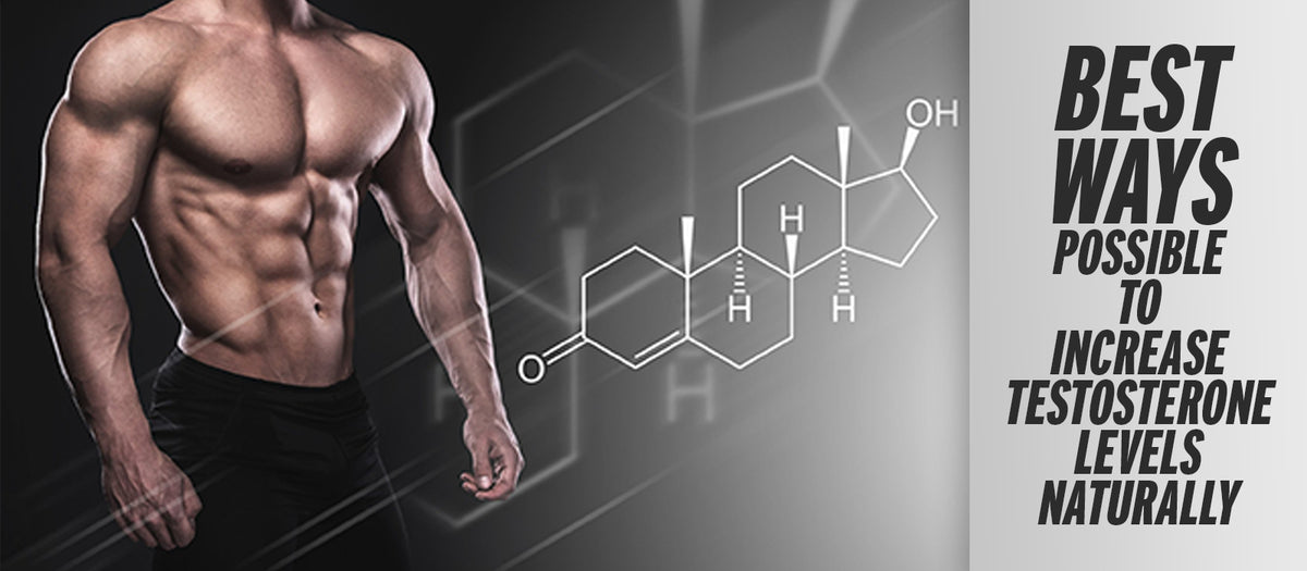 Best Ways Possible To Increase Testosterone Levels Naturally