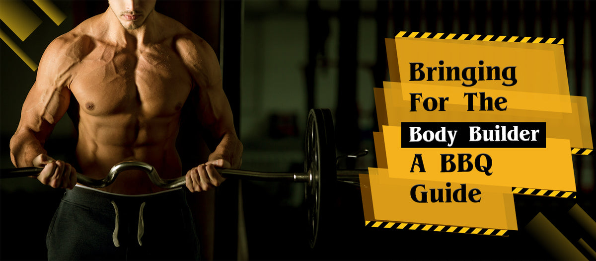 Bringing For The Body Builder A BBQ Guide