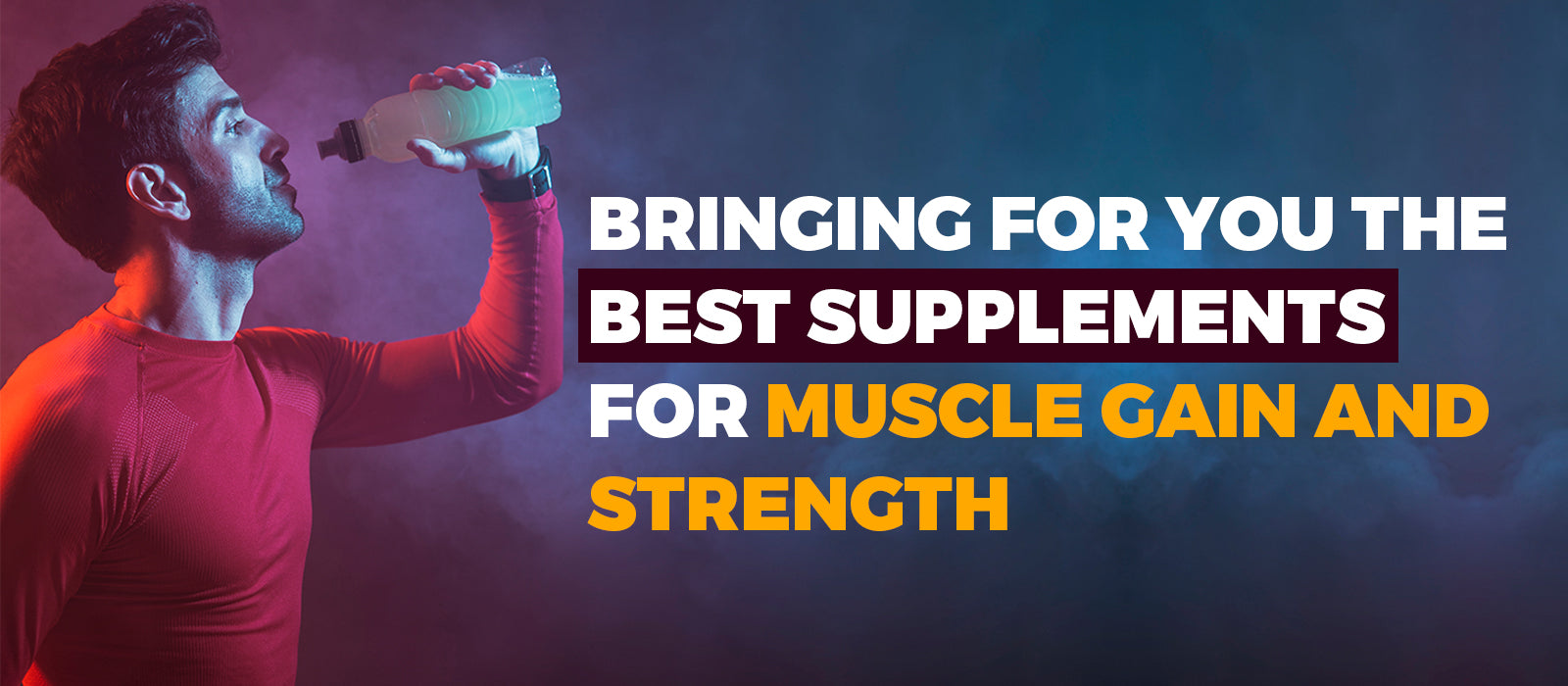 Bringing For You The Best Supplements For Muscle Gain and Strength