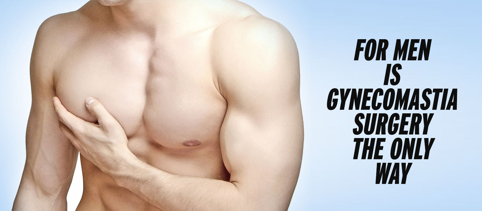 For Men Is Gynecomastia Surgery The Only Way