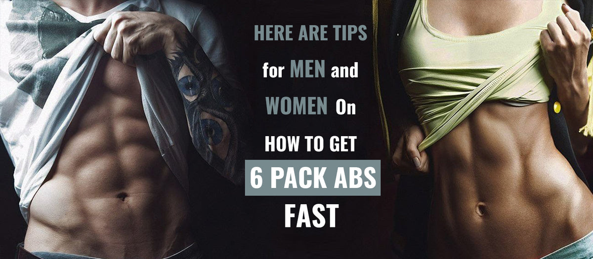 Here Are Tips for Men and Women On How to Get 6 Pack ABS Fast
