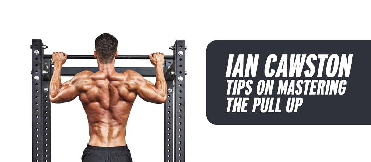 Ian Cawston Tips On Mastering The Pull Up