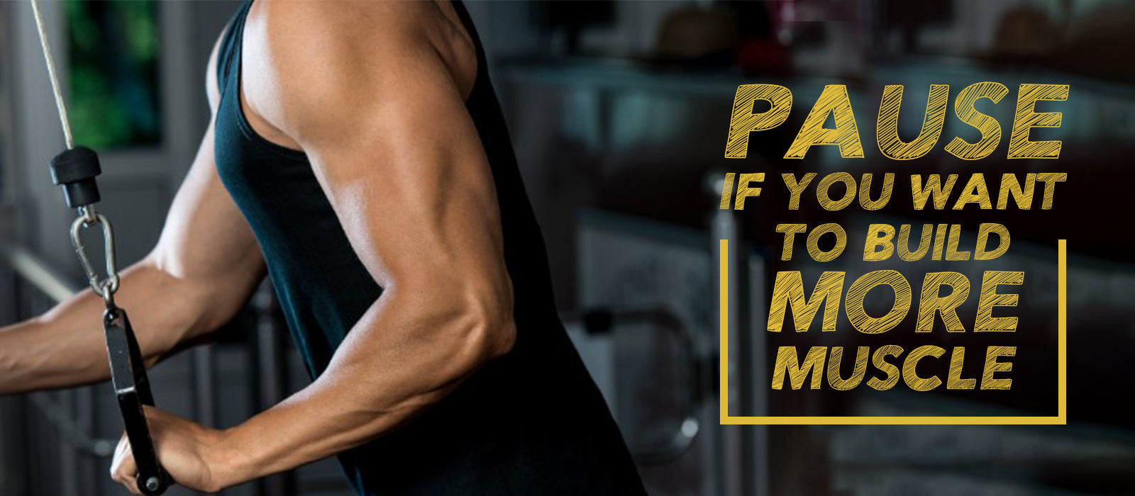 Pause If You Want To Build More Muscle