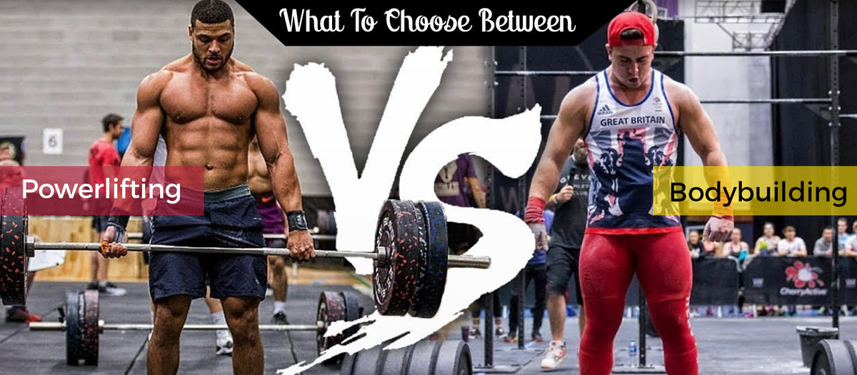 What To Choose Between Powerlifting vs Bodybuilding