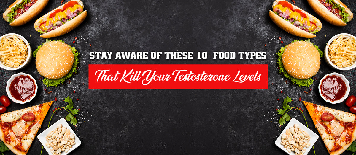Stay Aware Of These 10 Food Types That Kill Your Testosterone Levels