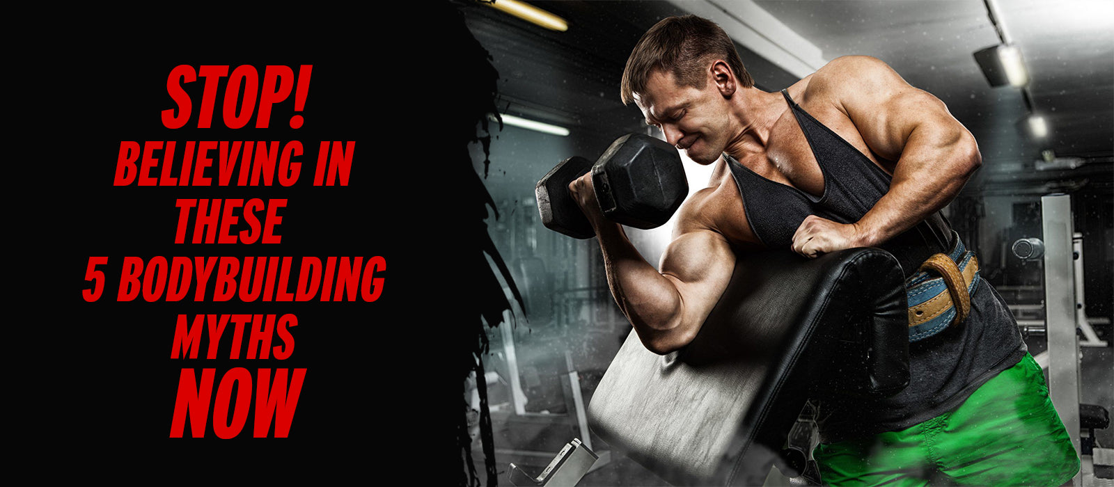 Stop! Believing In These 5 Bodybuilding Myths Now