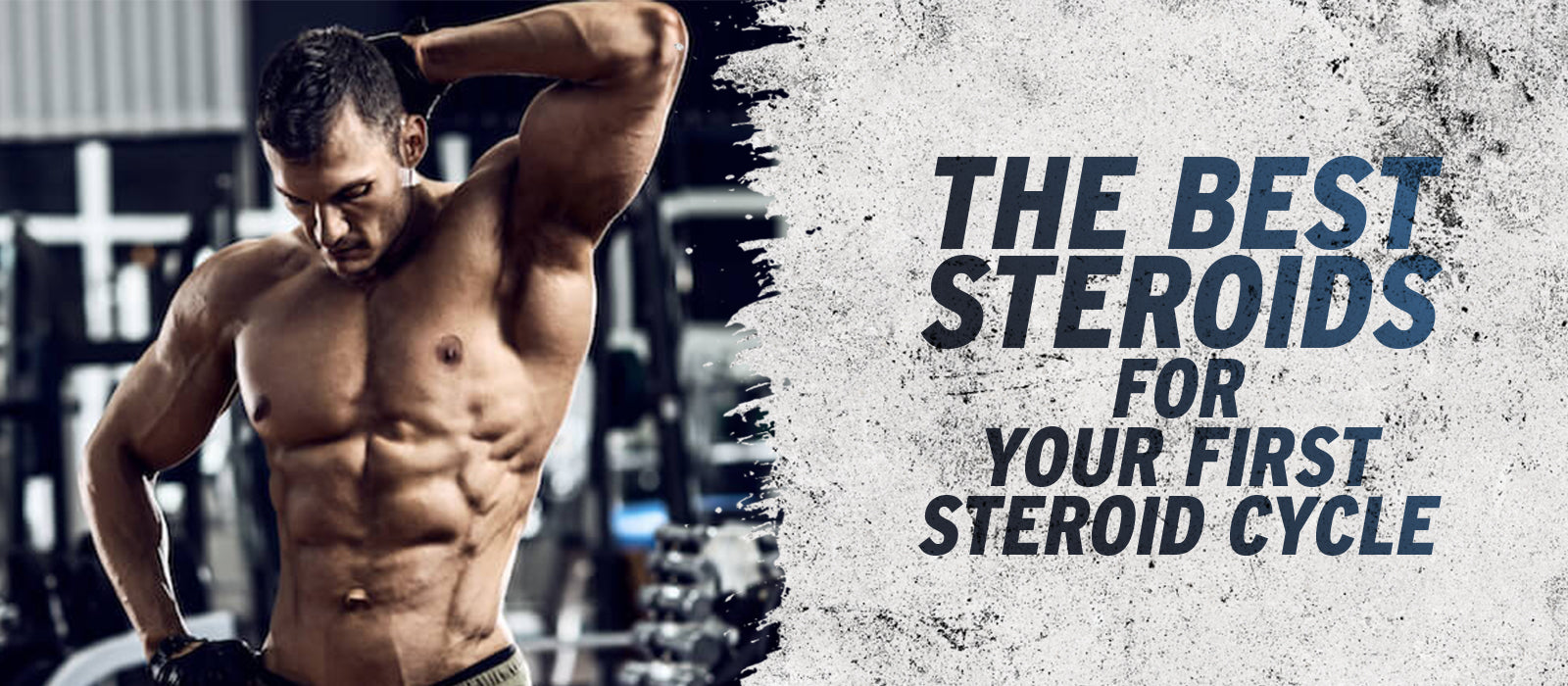 The Best Steroids For Your First Steroid Cycle
