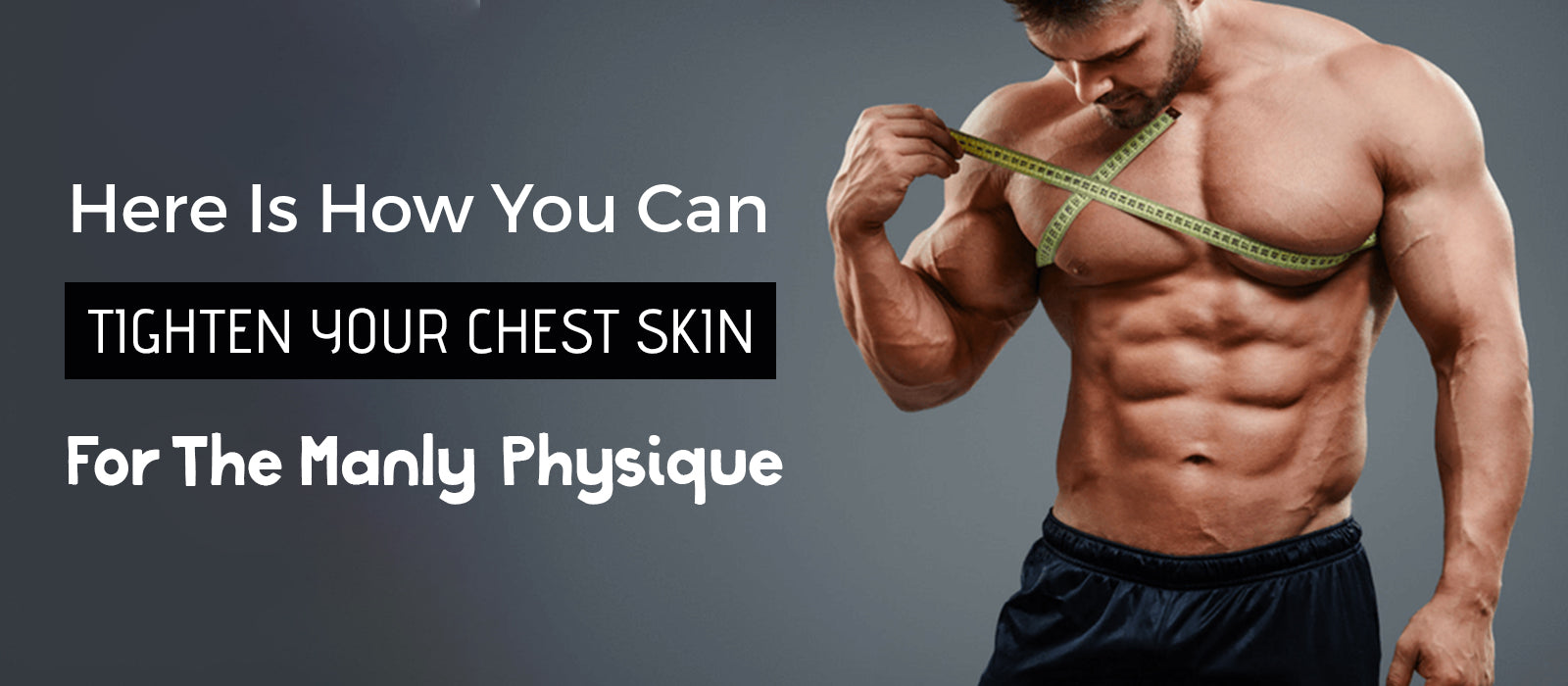 Here Is How You Can Tighten Your Chest Skin For The Manly Physique