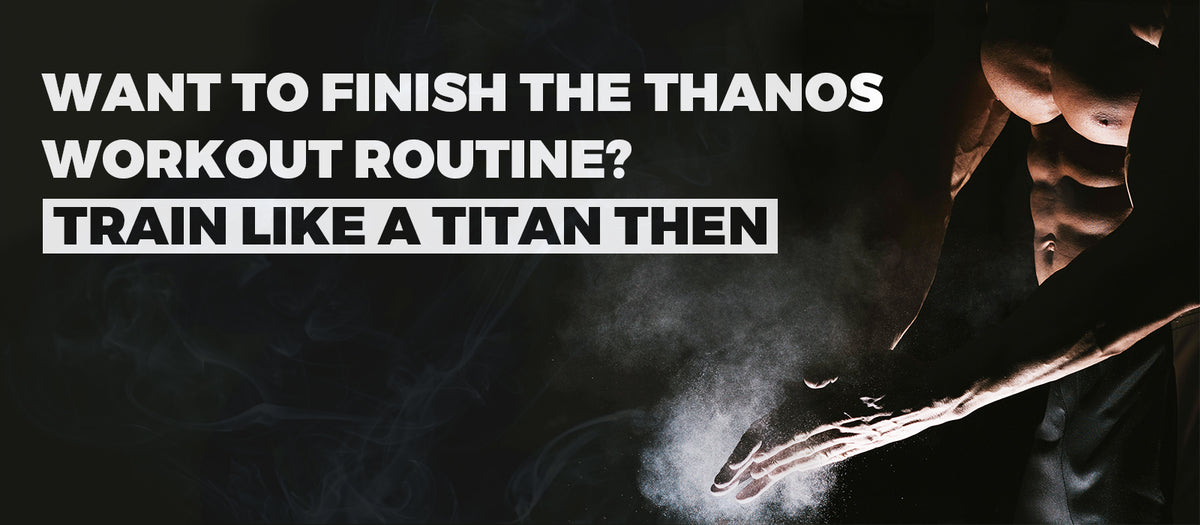Want To Finish The Thanos Workout Routine? Train Like A Titan Then