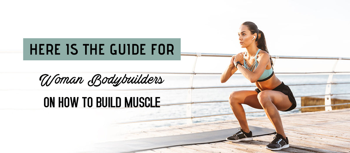 Here Is The Guide For Woman Bodybuilders On How To Build Muscle