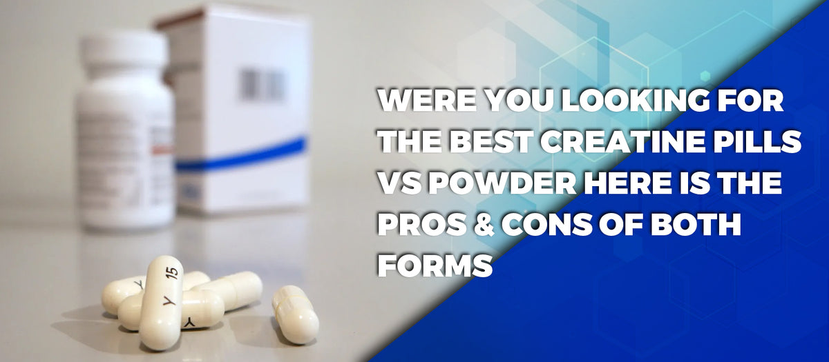 Were You Looking For The Best Creatine Pills vs Powder Here Is The Pros & Cons Of Both Forms