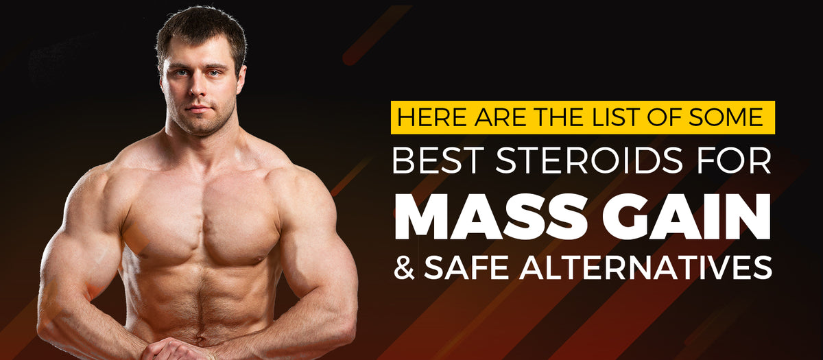 Here Are The List Of Some Best Steroids For Mass Gain & Safe Alternatives