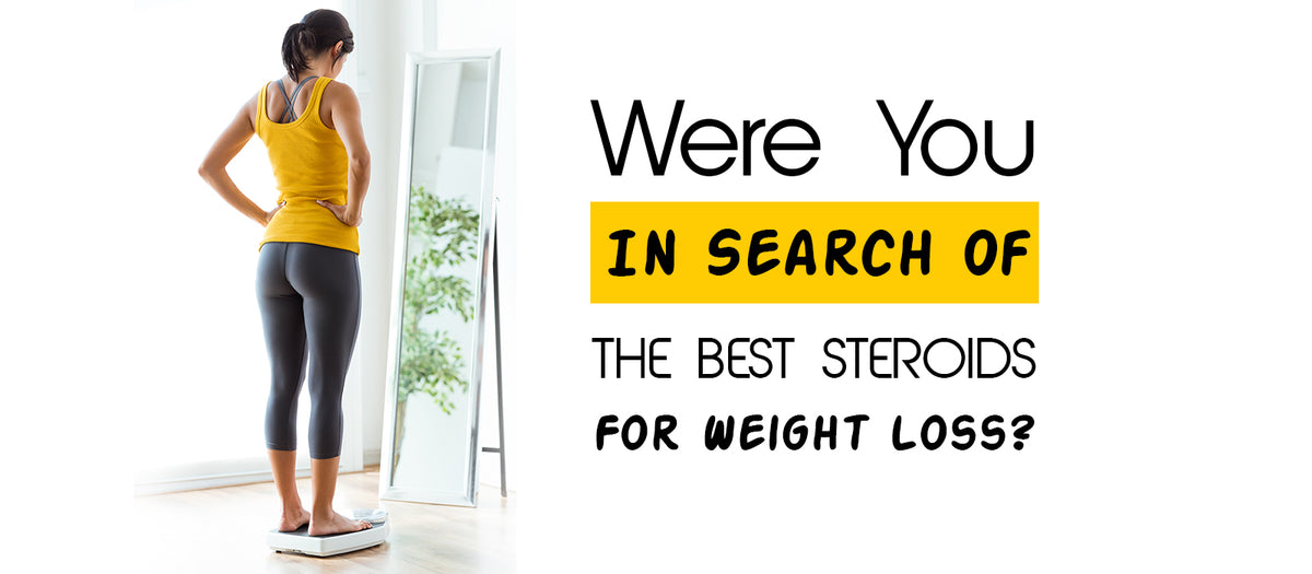 Were You In Search Of The Best Steroids For Weight Loss?