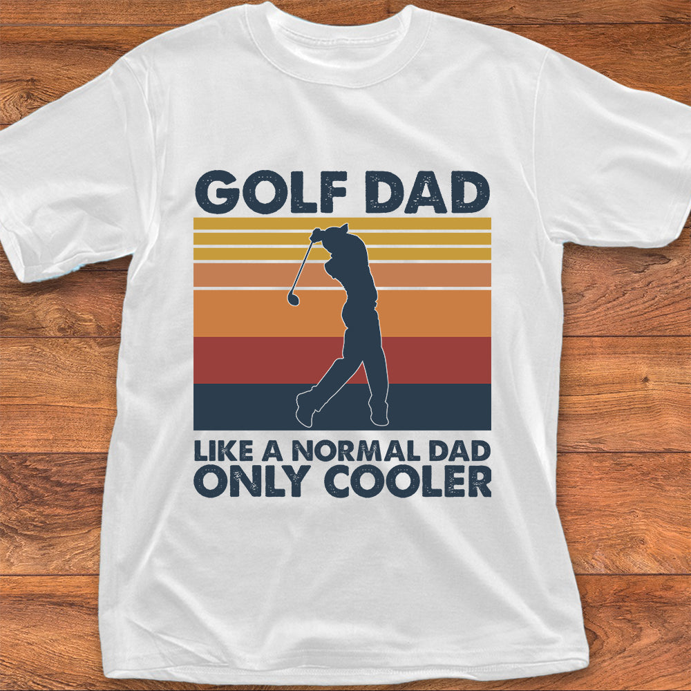 Golf Dad Like A Normal Dad Only Cooler
