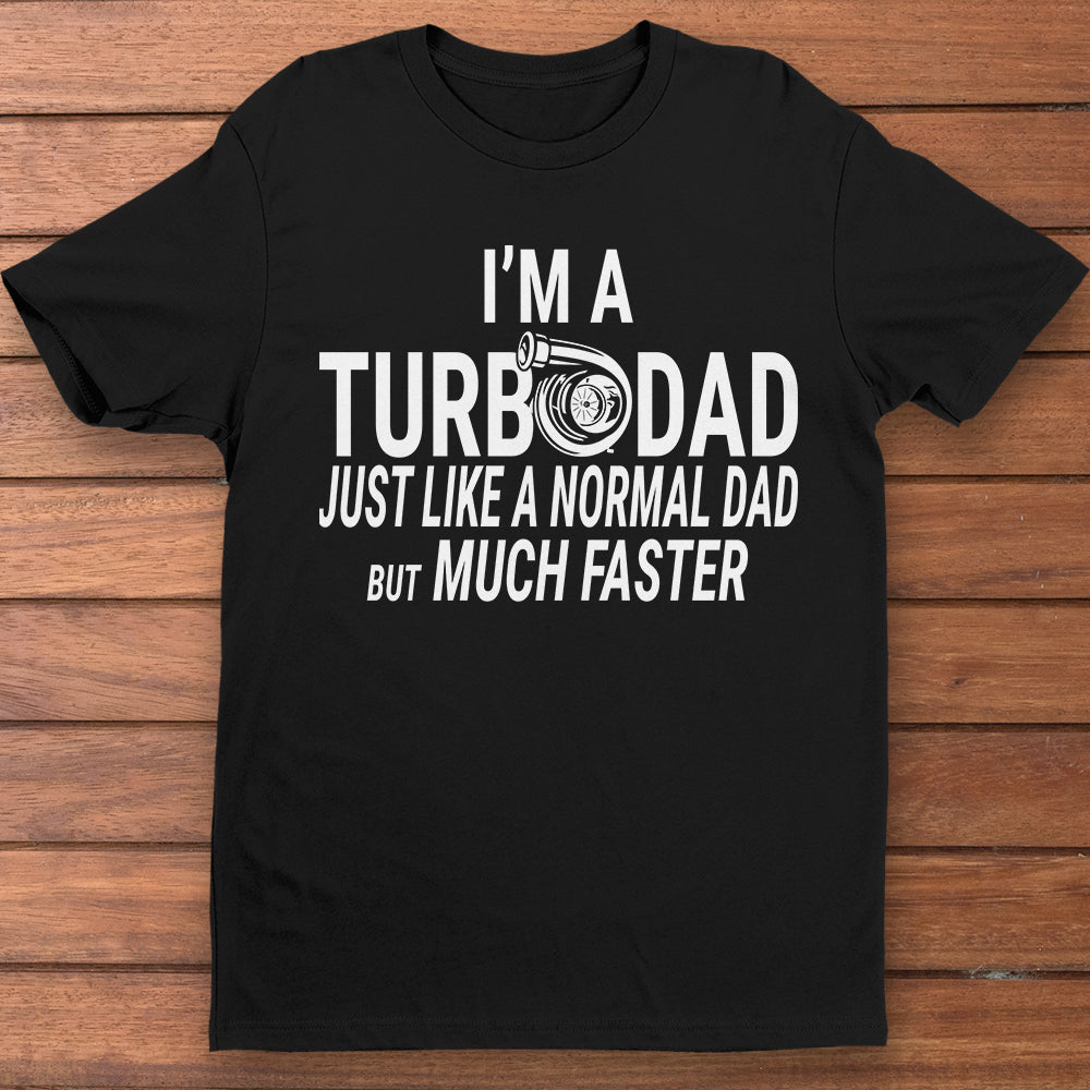 i'm a turbodad just like a normal dad but much faster