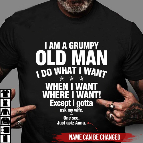 I am a grumpy old man i do what i want