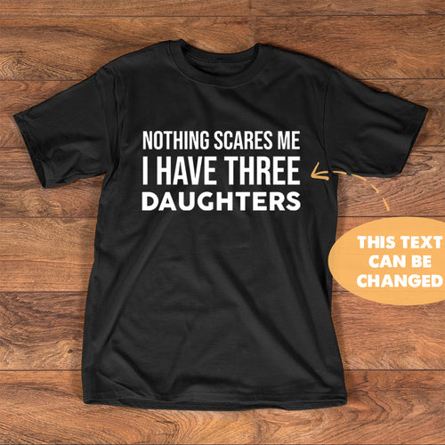 Nothing Scares Me I Have Three Daughters