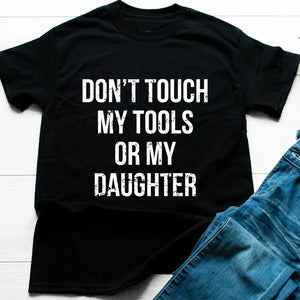 don't touch my tools or my daughter