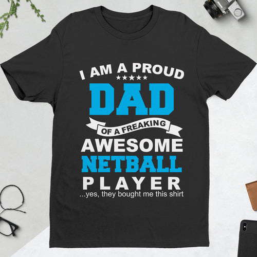 I AM A PROUD DAD AWESOME NETBALL PLAYER