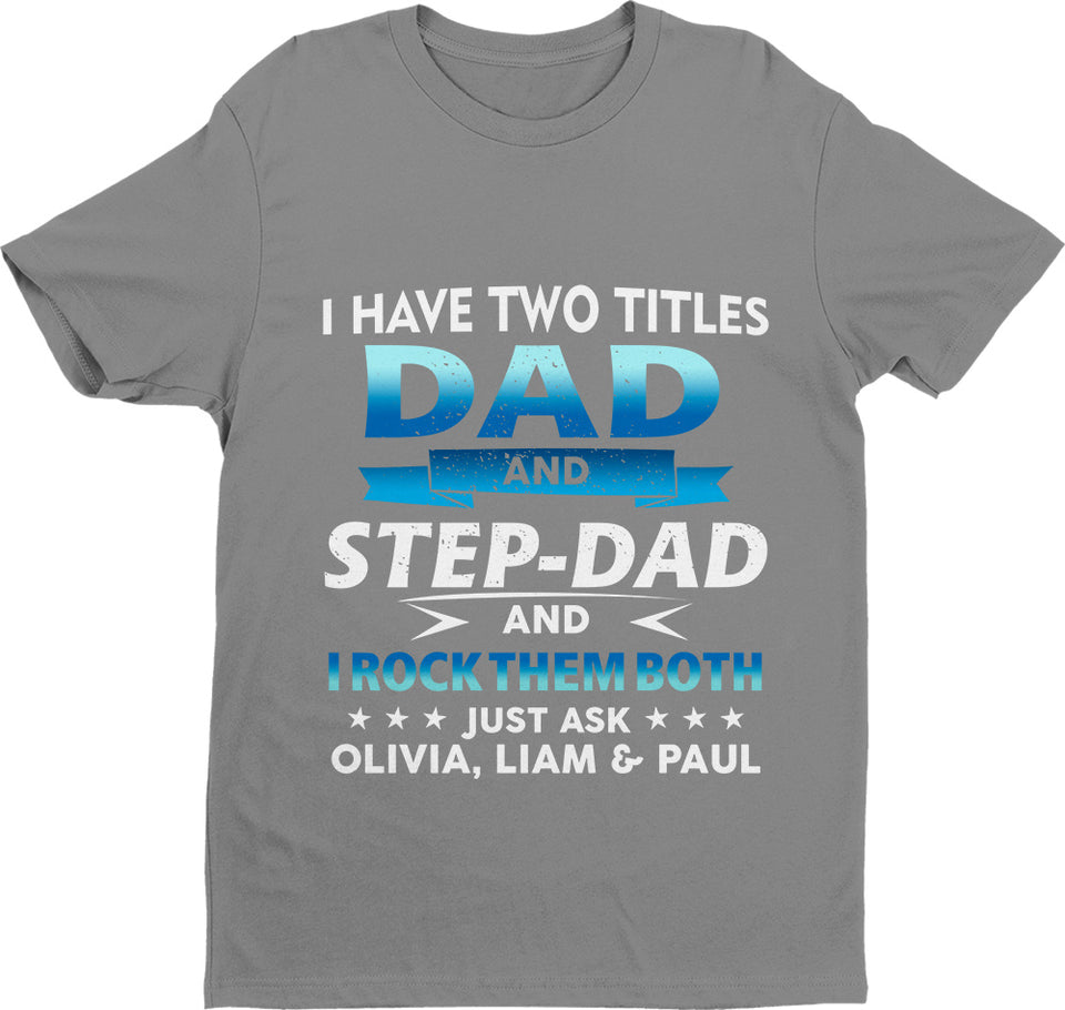 i have two titles dad and step dad and i rock them both