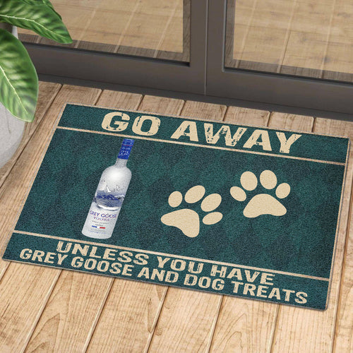 Go Away Unless You Have Grey Goose And Dog Treats