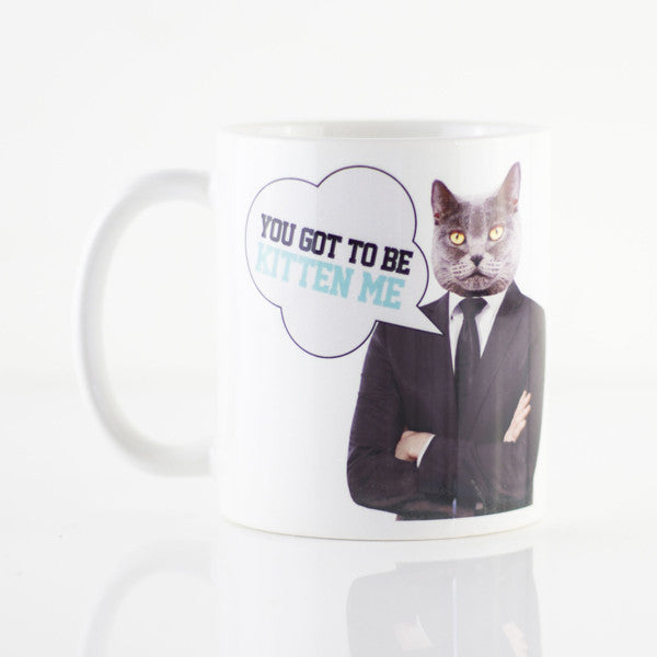 You Got To Be Kitten Me Mug - Prints With Feelings  - 1