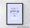 Don't Grow Up ... It's a Trap! - Comedy Print - Prints With Feelings  - 2