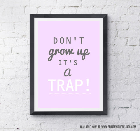 Don't Grow Up ... It's a Trap! - Comedy Print - Prints With Feelings  - 1