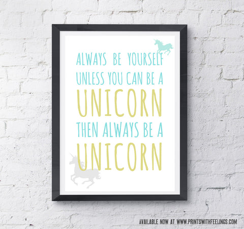 Always be a Unicorn - New! - Prints With Feelings  - 2