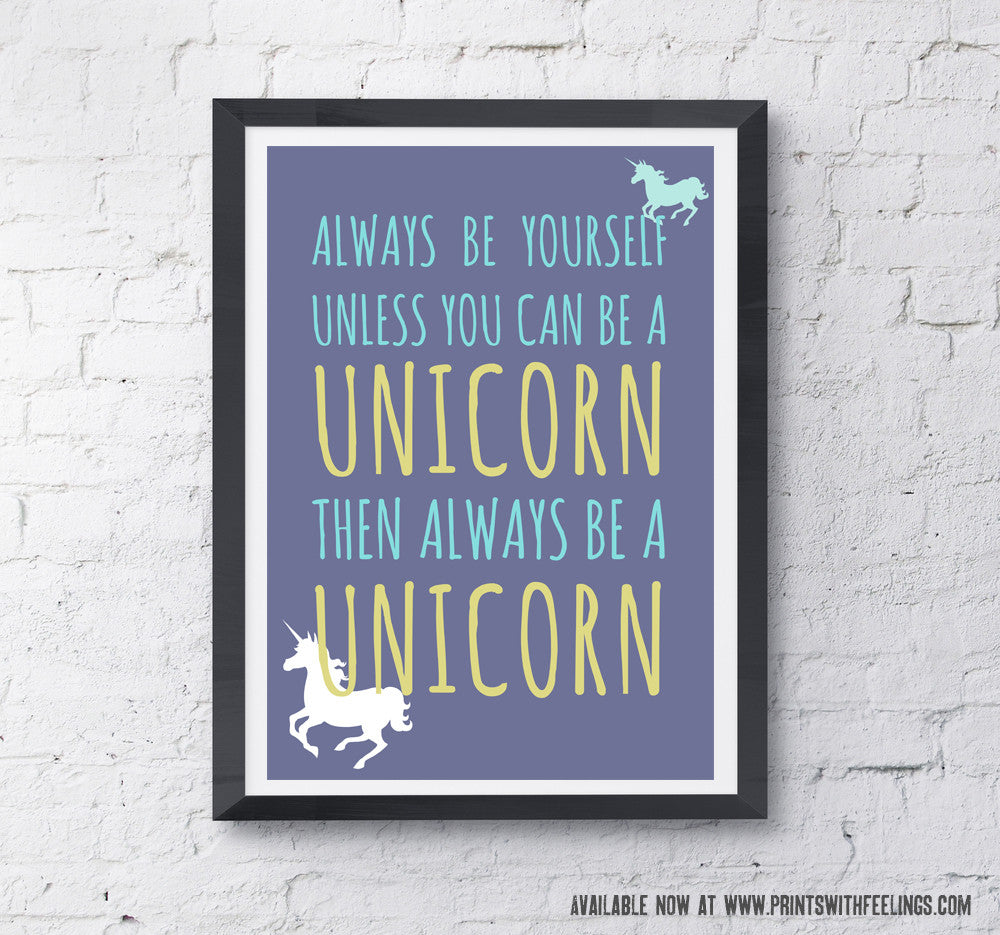 Always be a Unicorn - New! - Prints With Feelings  - 1