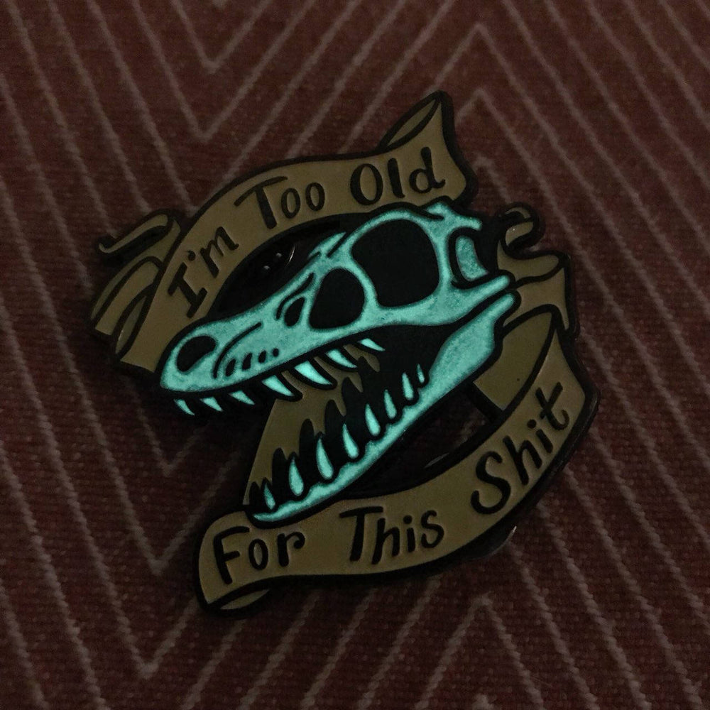 I'm Too Old For This Sh*t - Soft Enamel Glow Pin