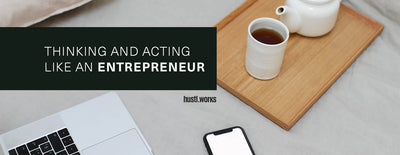 Entrepreneurial Mindset: The Art of Thinking and Acting Like an Entrepreneur