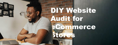 DIY Website Audit for eCommerce Stores