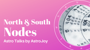 North & South Nodes: ASTRO TALKS EPISODE 9