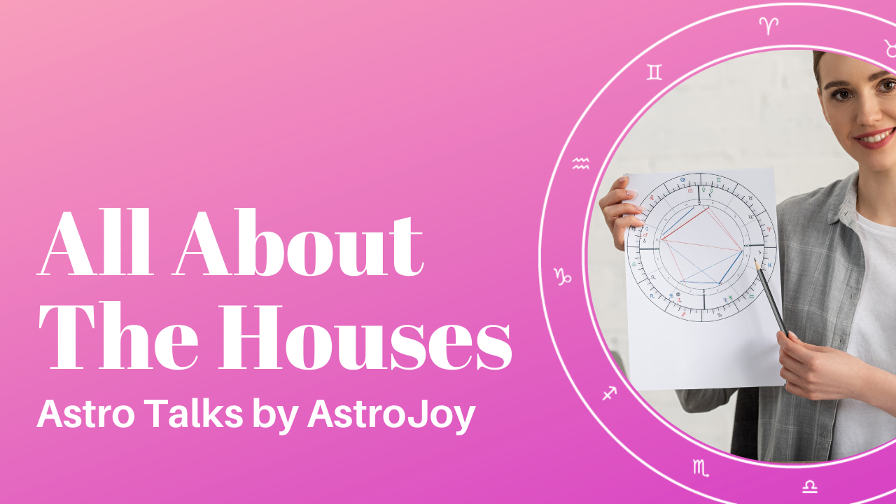 The Houses: ASTRO TALKS EPISODE 6