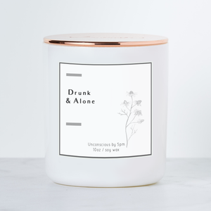 Drunk and Alone - Luxe Scented Soy Candle