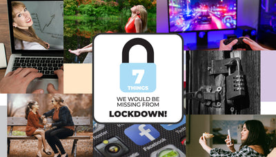 7 things we would be missing from LOCKDOWN!
