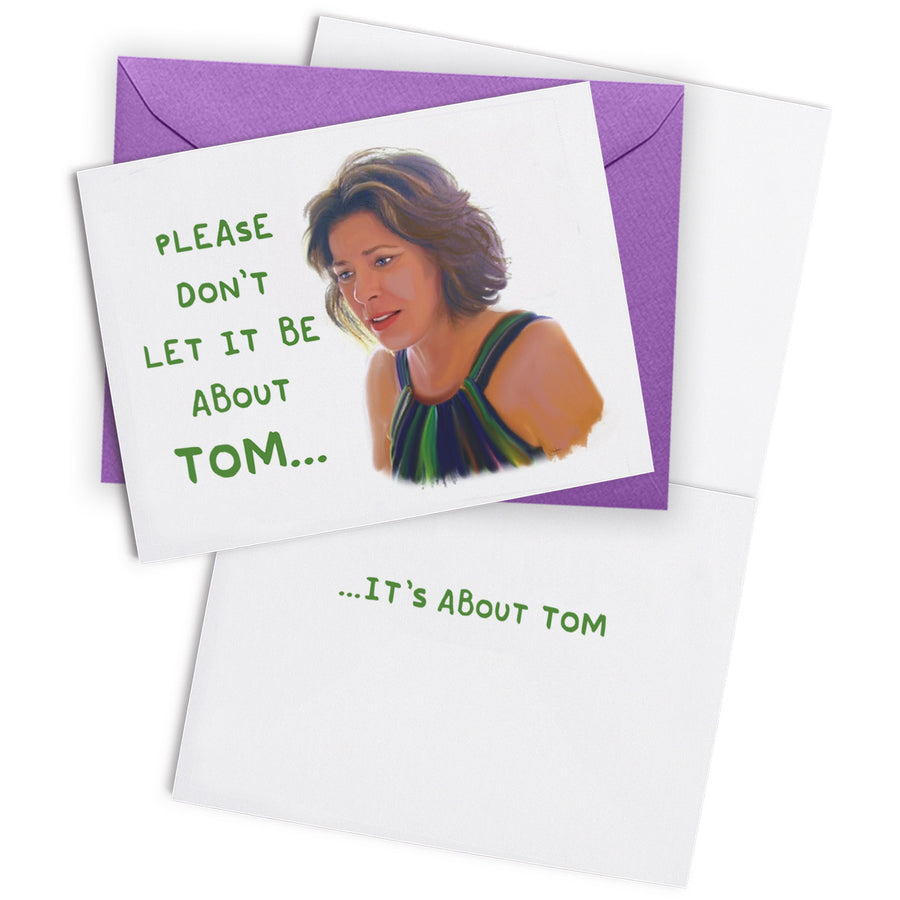 """It's About Tom"" Greeting Card"