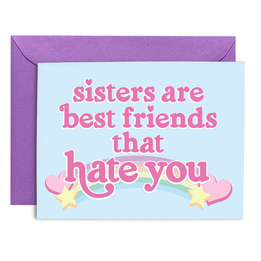 Sisters are Best Friends that Hate You Greeting Card